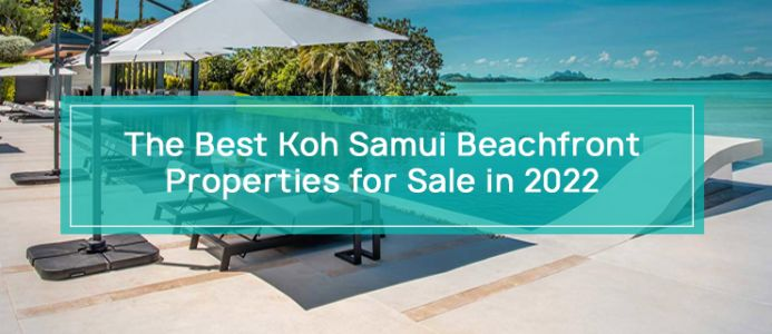 The Best Koh Samui Beachfront Properties for Sale in 2021