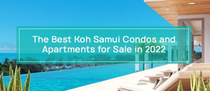 The Best Koh Samui Condos and Apartments for Sale in 2021